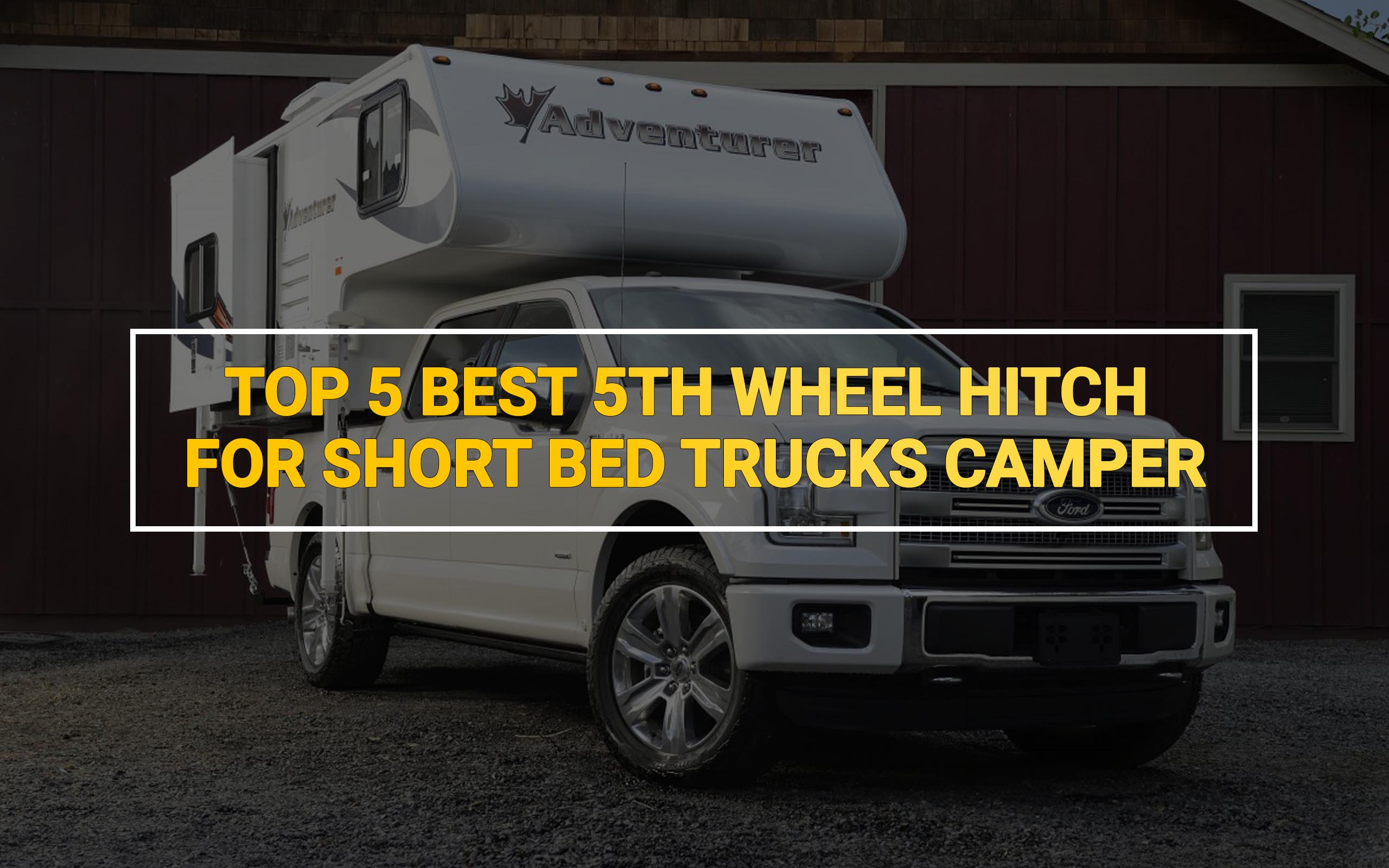 Top 5 Best Fifth Wheel Hitch For Short Bed Trucks Camper